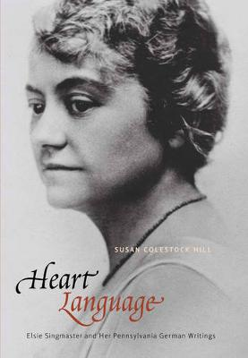 Heart Language: Elsie Singmaster and Her Pennsylvania German Writings - Pennsylvania German History and Culture Series (Hardback)