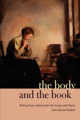 The Body and the Book: Writing from a Mennonite Life: Essays and Poems - Keystone Books (Paperback)