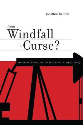 From Windfall to Curse?: Oil and Industrialization in Venezuela, 1920 to the Present (Hardback)