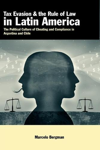 Tax Evasion and the Rule of Law in Latin America: The Political Culture of Cheating and Compliance in Argentina and Chile (Paperback)
