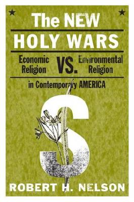 The New Holy Wars: Economic Religion Versus Environmental Religion in Contemporary America (Hardback)