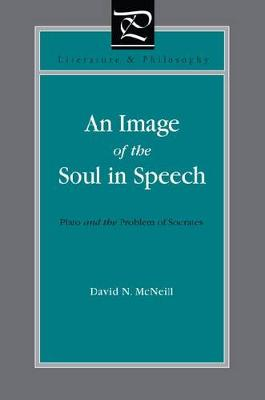 An Image of the Soul in Speech: Plato and the Problem of Socrates - Literature and Philosophy (Hardback)