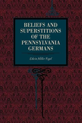 Beliefs and Superstitions of the Pennsylvania Germans (Paperback)