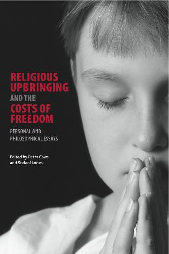 Religious Upbringing and the Costs of Freedom: Personal and Philosophical Essays (Paperback)