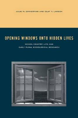 Opening Windows onto Hidden Lives: Women, Country Life, and Early Rural Sociological Research - Rural Studies (Hardback)