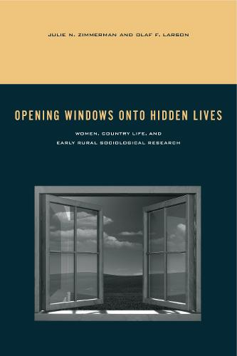 Opening Windows onto Hidden Lives: Women, Country Life, and Early Rural Sociological Research - Rural Studies (Paperback)