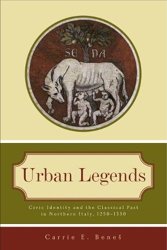 Urban Legends: Civic Identity and the Classical Past in Northern Italy, 1250-1350 (Paperback)