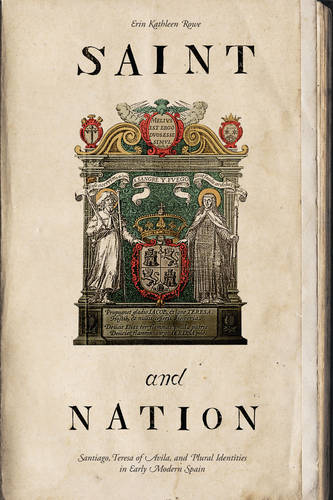 Saint and Nation: Santiago, Teresa of Avila, and Plural Identities in Early Modern Spain (Paperback)