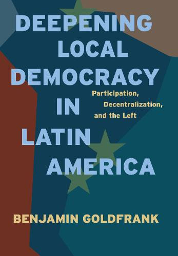 Deepening Local Democracy in Latin America: Participation, Decentralization, and the Left (Paperback)