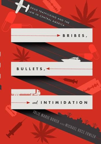 Bribes, Bullets, and Intimidation: Drug Trafficking and the Law in Central America (Paperback)