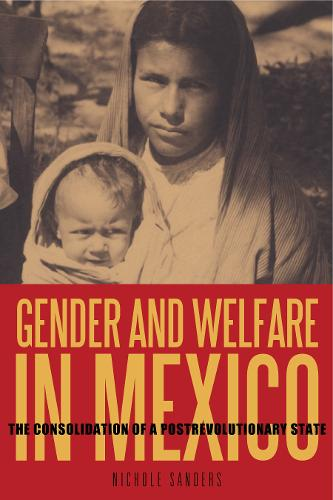 Gender and Welfare in Mexico: The Consolidation of a Postrevolutionary State (Paperback)