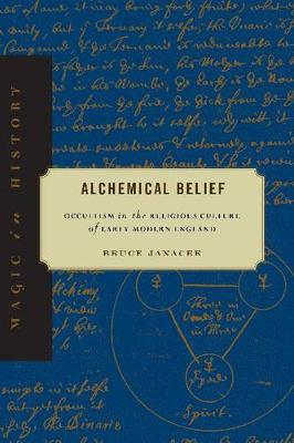 Alchemical Belief: Occultism in the Religious Culture of Early Modern England - Magic in History (Hardback)