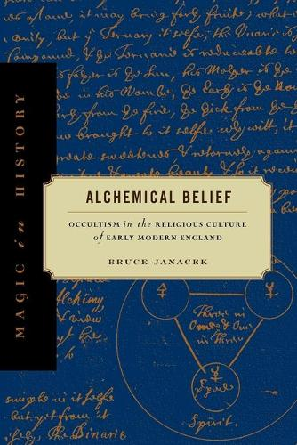 Alchemical Belief: Occultism in the Religious Culture of Early Modern England - Magic in History (Paperback)