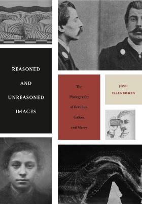 Reasoned and Unreasoned Images: The Photography of Bertillon, Galton, and Marey (Paperback)