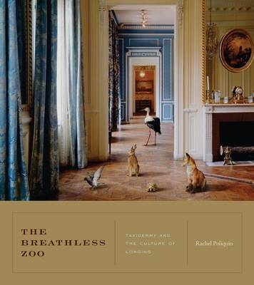 The Breathless Zoo: Taxidermy and the Culture of Longing - Animalibus (Hardback)