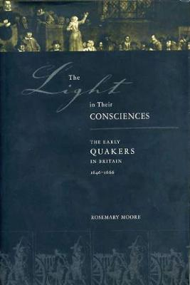 The Light in Their Consciences: The Early Quakers in Britain, 1646-1666 (Paperback)