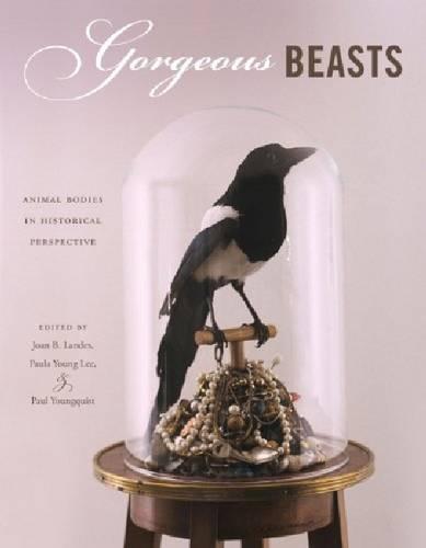 Gorgeous Beasts: Animal Bodies in Historical Perspective - Animalibus 2 (Hardback)