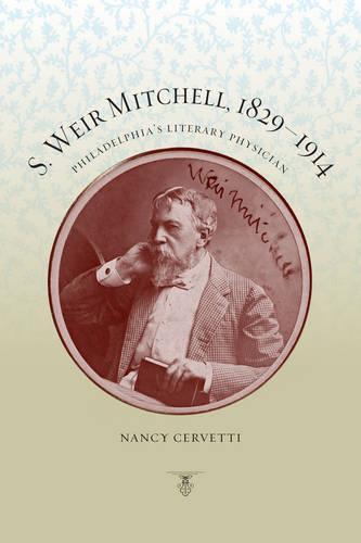 S. Weir Mitchell, 1829-1914: Philadelphia's Literary Physician (Hardback)