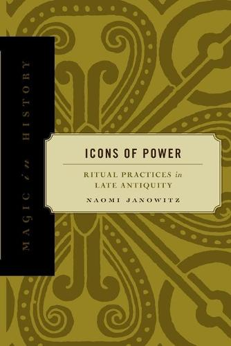 Icons of Power: Ritual Practices in Late Antiquity - Magic in History (Paperback)
