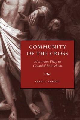 Community of the Cross: Moravian Piety in Colonial Bethlehem - Max Kade Research Institute (Paperback)