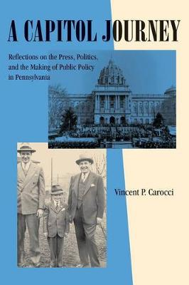 A Capitol Journey: Reflections on the Press, Politics, and the Making of Public Policy in Pennsylvania - Keystone Books (Paperback)
