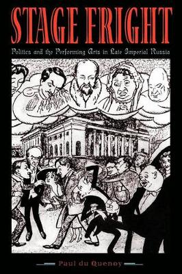 Stage Fright: Politics and the Performing Arts in Late Imperial Russia (Paperback)
