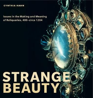 Strange Beauty: Issues in the Making and Meaning of Reliquaries, 400-circa 1204 (Paperback)