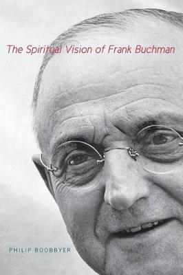 The Spiritual Vision of Frank Buchman (Paperback)