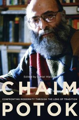 Chaim Potok: Confronting Modernity Through the Lens of Tradition (Paperback)