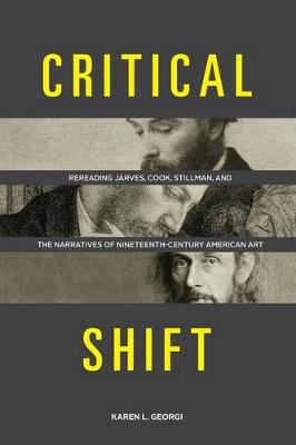 Critical Shift: Rereading Jarves, Cook, Stillman, and the Narratives of Nineteenth-Century American Art (Paperback)