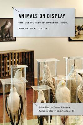 Animals on Display: The Creaturely in Museums, Zoos, and Natural History - Animalibus (Hardback)