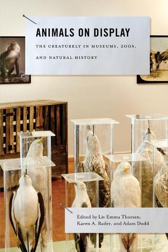Animals on Display: The Creaturely in Museums, Zoos, and Natural History - Animalibus 3 (Paperback)