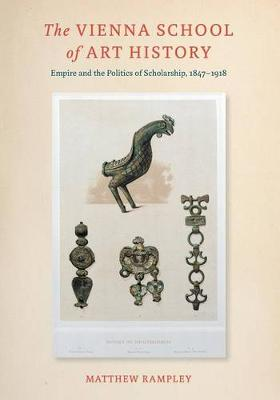 The Vienna School of Art History: Empire and the Politics of Scholarship, 1847-1918 (Paperback)