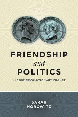 Friendship and Politics in Post-Revolutionary France (Hardback)