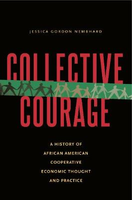 Collective Courage: A History of African American Cooperative Economic  Thought and Practice (Hardback)