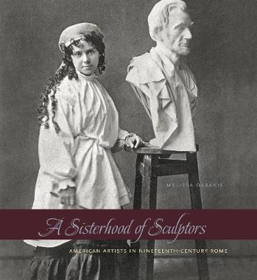 A Sisterhood of Sculptors: American Artists in Nineteenth-Century Rome (Paperback)