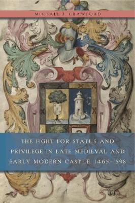 The Fight for Status and Privilege in Late Medieval and Early Modern Castile, 1465-1598 (Hardback)