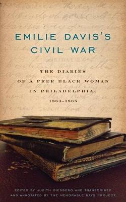 Emilie Davis's Civil War: The Diaries of a Free Black Woman in Philadelphia, 1863-1865 (Paperback)