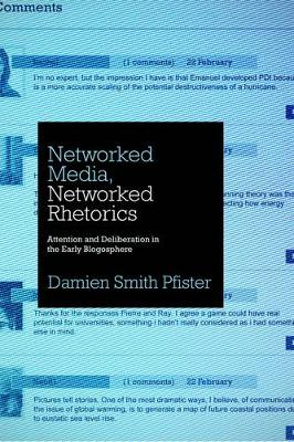 Networked Media, Networked Rhetorics: Attention and Deliberation in the Early Blogosphere - Rhetoric and Democratic Deliberation 10 (Hardback)