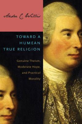Toward a Humean True Religion: Genuine Theism, Moderate Hope, and Practical Morality (Hardback)