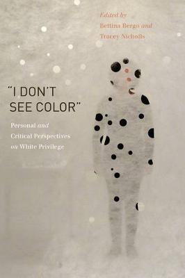 """I Don't See Color"": Personal and Critical Perspectives on White Privilege (Hardback)"