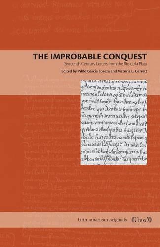 The Improbable Conquest: Sixteenth-Century Letters from the Rio de la Plata - Latin American Originals 9 (Paperback)