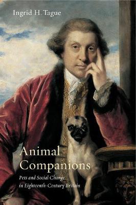 Animal Companions: Pets and Social Change in Eighteenth-Century Britain - Animalibus 6 (Hardback)