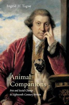Animal Companions: Pets and Social Change in Eighteenth-Century Britain - Animalibus 6 (Paperback)