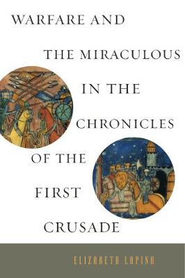 Warfare and the Miraculous in the Chronicles of the First Crusade (Hardback)