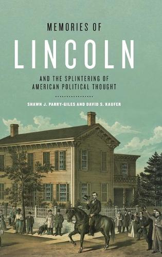 Memories of Lincoln and the Splintering of American Political Thought - Rhetoric and Democratic Deliberation 14 (Hardback)