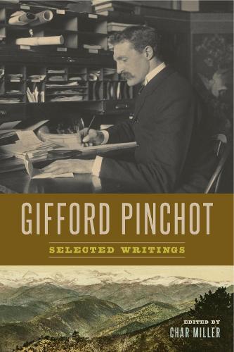 Gifford Pinchot: Selected Writings (Hardback)