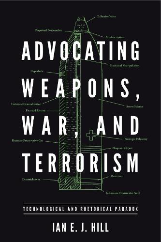Advocating Weapons, War, and Terrorism: Technological and Rhetorical Paradox - RSA Series in Transdisciplinary Rhetoric 9 (Paperback)