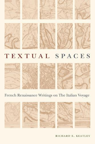 Textual Spaces: French Renaissance Writings on the Italian Voyage - Early Modern Studies (Paperback)