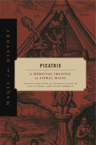 Picatrix: A Medieval Treatise on Astral Magic - Magic in History (Hardback)